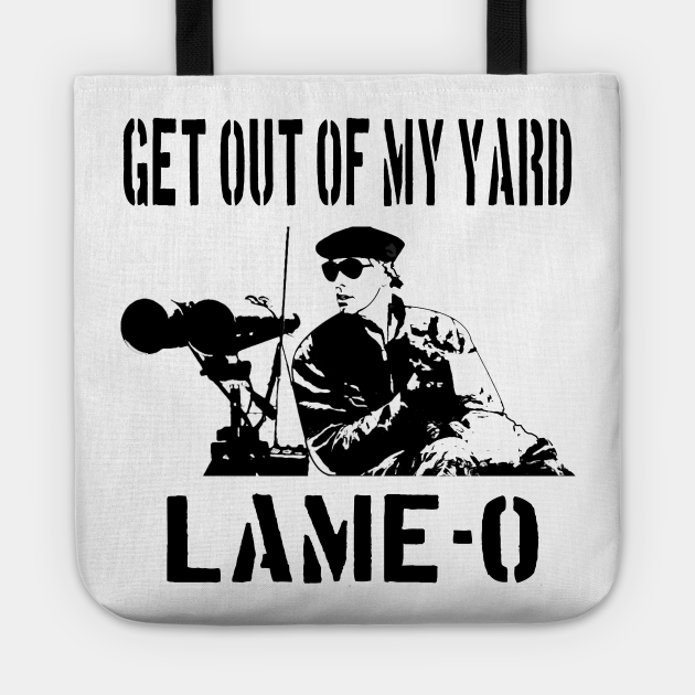 Get Out Of My Yard Lame-O - The Burbs Quote