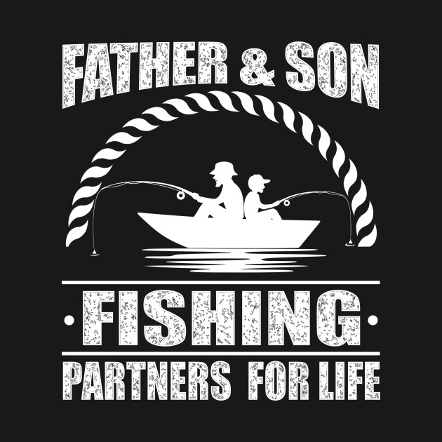 ae57b69b Father and Son Fishing Partners For Life - Dad And Son Fishing ...
