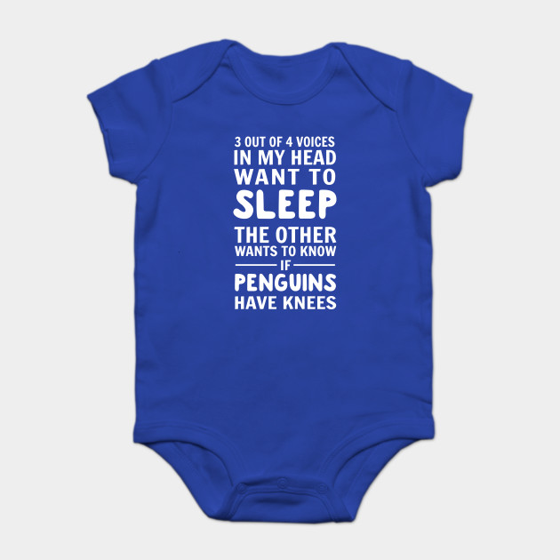 7c4680baf 3 out of 4 voices in my head want to sleep. The other wants to know if  penguins have knees Onesie