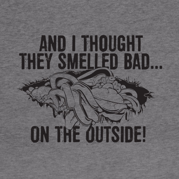 And I thought they smelled bad...on the outside!