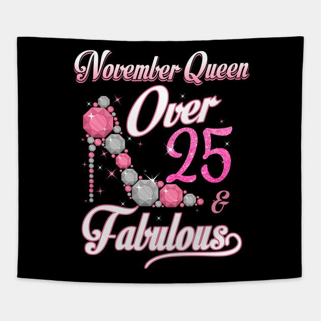 Women November Queen Over 25 Fabulous T Shirt Years Old Tees Tapestry