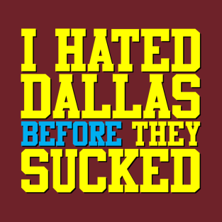 I Hated Dallas BEFORE They Sucked (Red) t-shirts