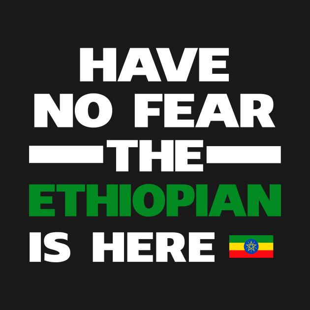 No Fear Ethiopian Is Here Ethiopia