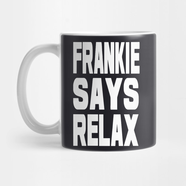 Funny Mugs Frankie Says Relax Distressed Print Retro Vintage 80s NOVELTY MUG
