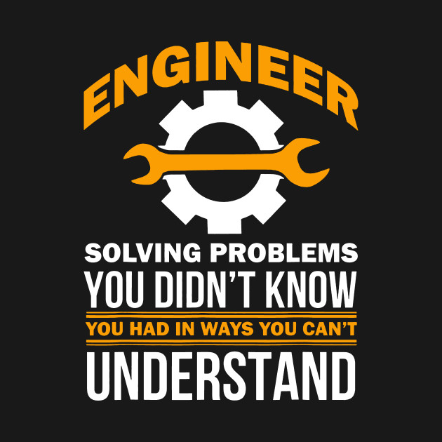 Funny Engineer Shirt Solving Problems You Didn't Know