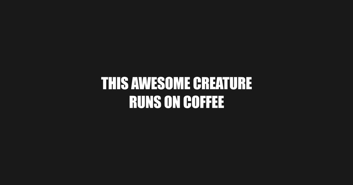 This awesome creature runs on coffee T-shirt, funny sarcastic shirt, funny  coffee quote tee, funny tumblr gift by wordpower