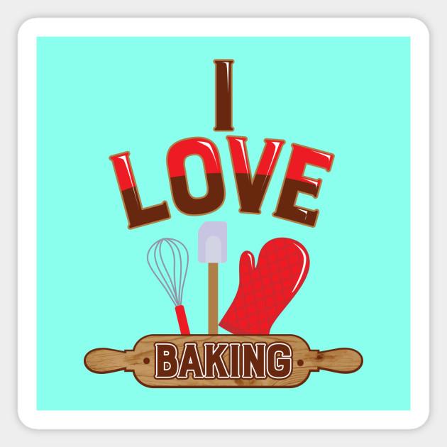 Cute I love Baking T-Shirt Design - I Love Baking - Sticker | TeePublic