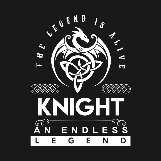 Knight Name T Shirt - The Legend Is Alive - Knight An Endless Legend Dragon Gift Item