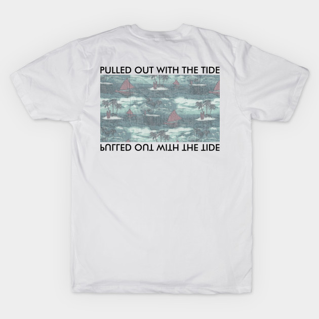 c422252dc0f56 Pulled Out With the Tide - Beach - T-Shirt