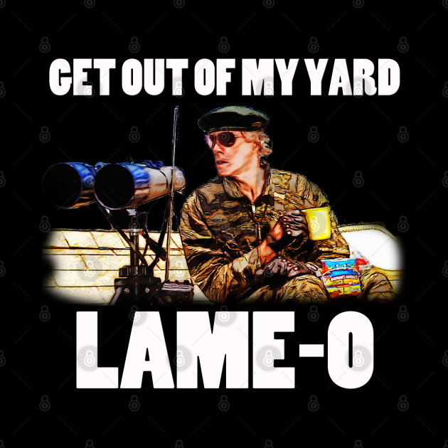 Get out of my yard Lame-o