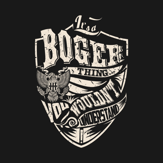 Its A BOGER Thing