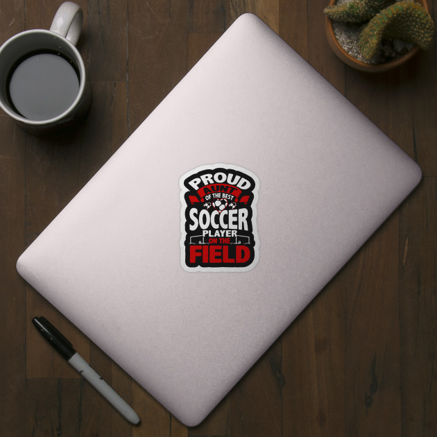 c8993e92fae Proud Aunt Of The Best Soccer Player - Proud - Sticker | TeePublic