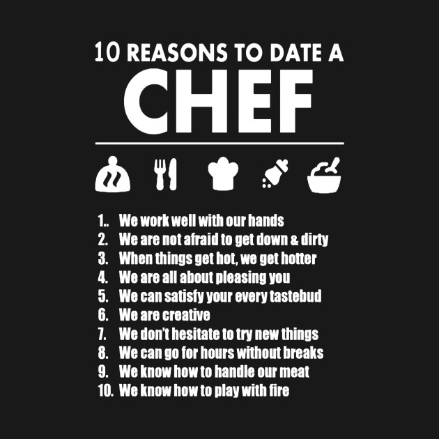 10 Reasons To Date A Chef Chef Chef T Shirt Teepublic