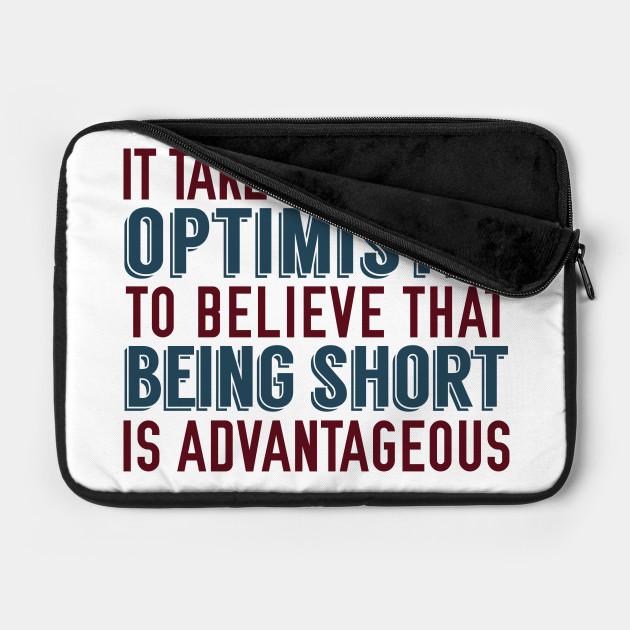 Optimistic Being Short