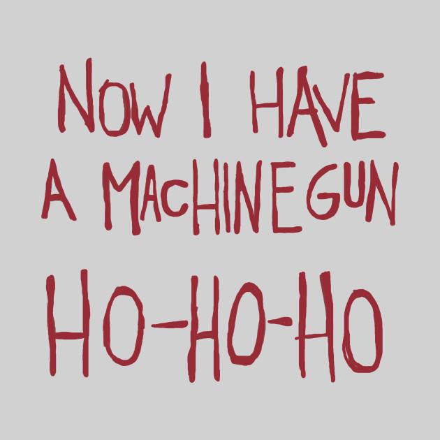 Now I Have a Machine Gun. Ho-Ho-Ho