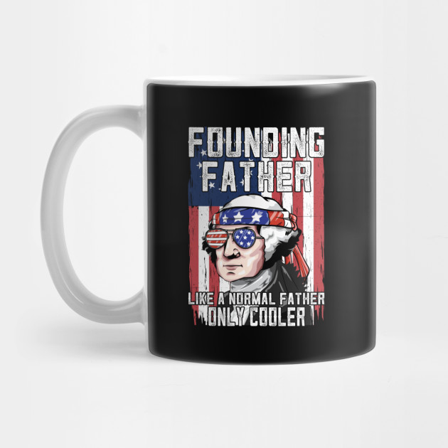 George Washington Founding Father Like A Normal Father Only Cooler Mug