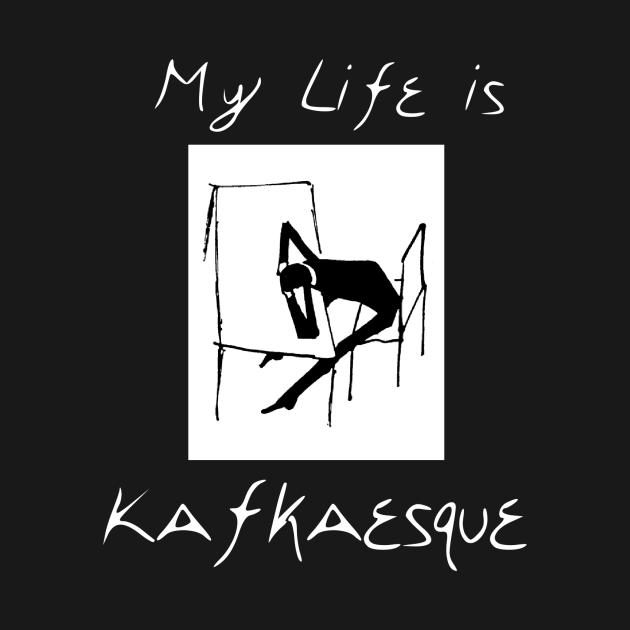 My life is Kafkaesque (dark)