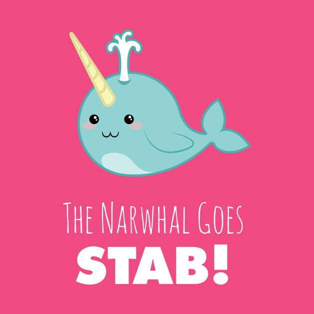 ... narwhal shirt,narwhal goes stab,kawaii narwhal,cute narwhal,narwhal gift ,