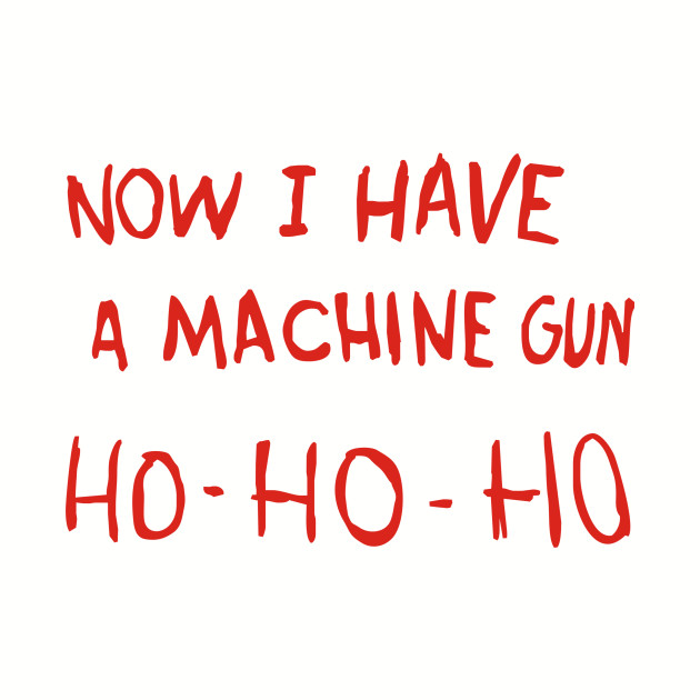 Die Hard - Now I Have A Machine Gun Ho-Ho-Ho