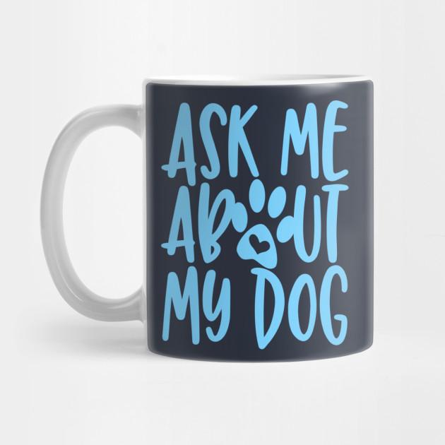 Ask Me About My Dog Mug