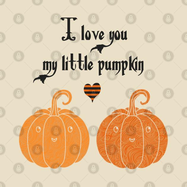 I love you my pumpkin