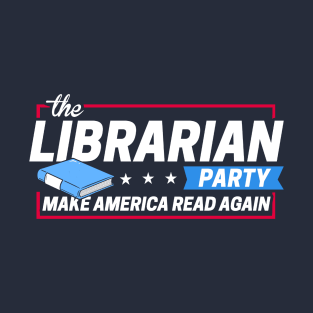 The Librarian Party: Make America Read Again t-shirts