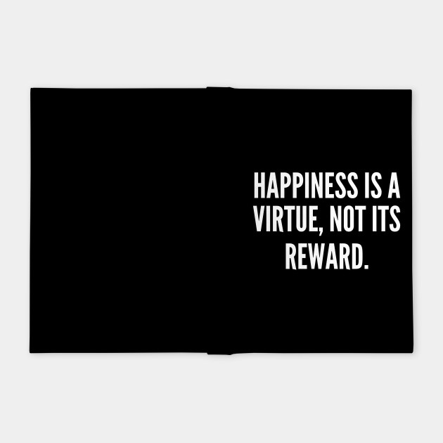 Happiness is a virtue not its reward