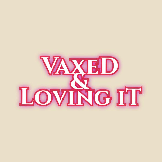 Vaxed & Loving It