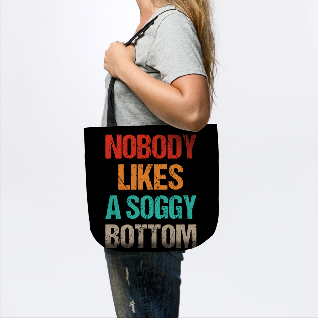 nobody likes a soggy bottom funny food gift