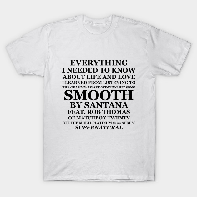 c14459ea1 Everything I Needed to Know About Life and Love I Learned From Listening to  Smooth T-Shirt