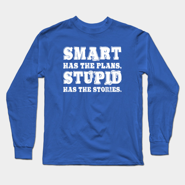 7c3367ea Smart has the plans Cool Funny Gift Statement Tee Shirt Long Sleeve T-Shirt