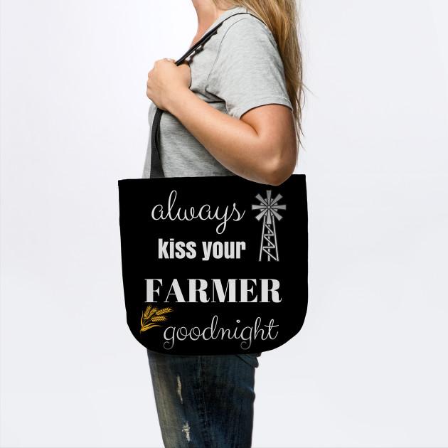 Always Kiss Your Farmer Good Night Farmers Wife Farmer Wife Saying Tote Teepublic Au