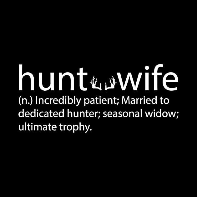 Hunt Wife Incredibly Patient Married To Dedicated Hunter