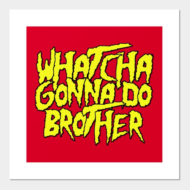 whatcha gonna do brother - hulk hogan - Hulk Hogan - Wall Art ...