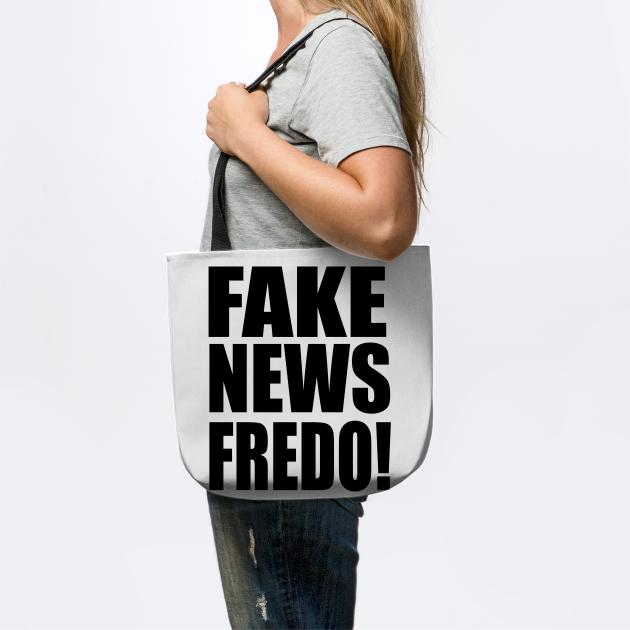 Fake News fredo Unhinged