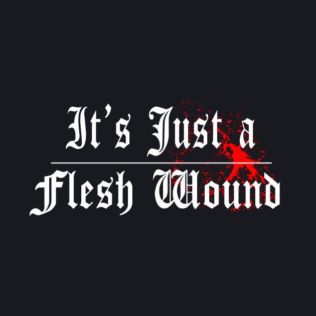 Its Just A Flesh Wound - Monty Python