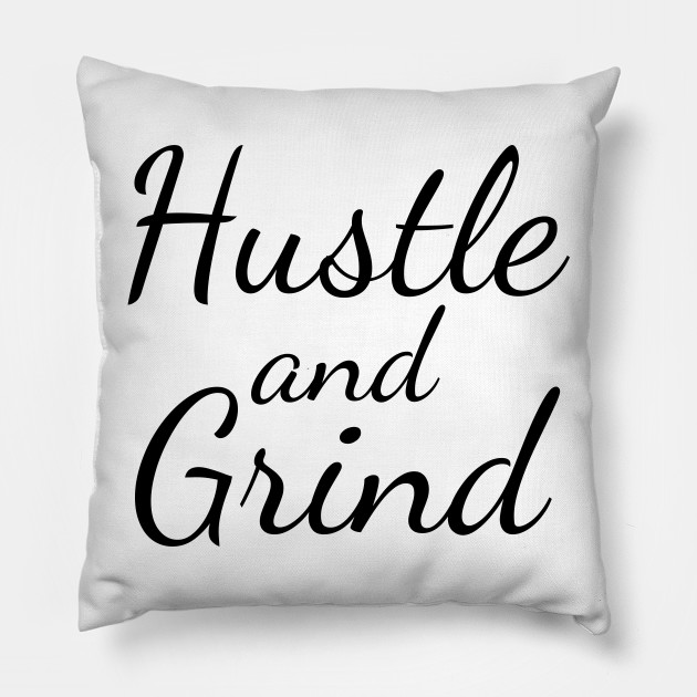 Hustle And Grind Pillow
