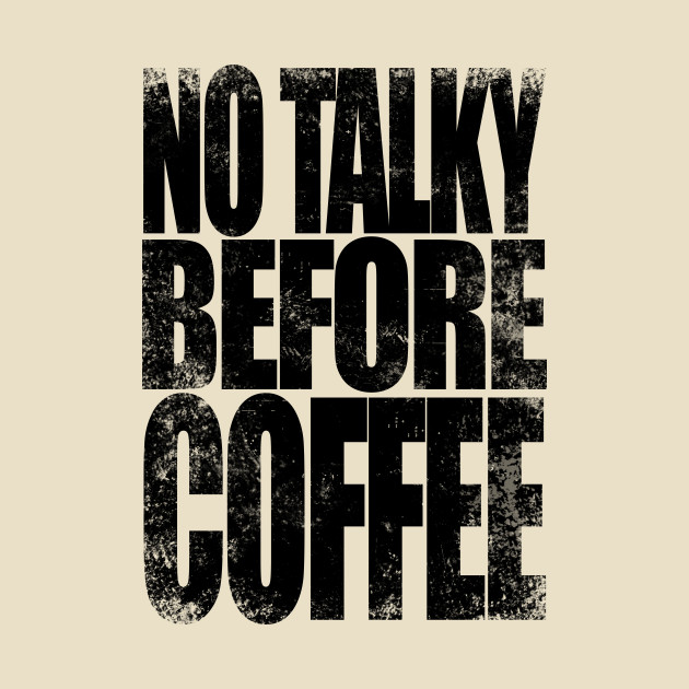 NO TALKY BEFORE COFFEE (Black Version) T-Shirt