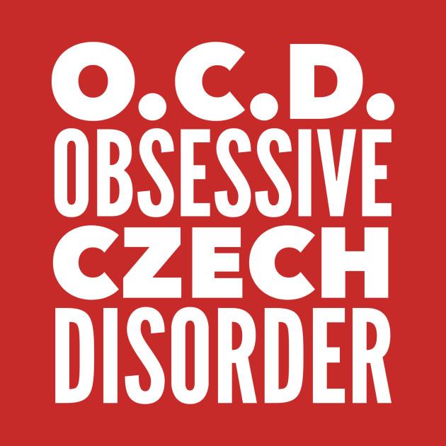 O.C.D. Obsessive Czech Disorder