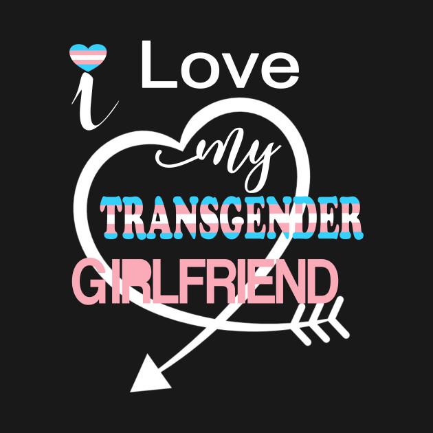 Transgender LGBTQ Pride Partner Love My Girlfriend Support