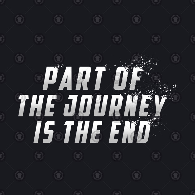 Part of the Journey is the End