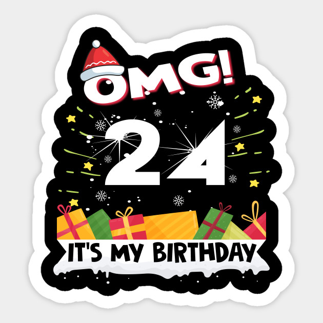 OMG Its My 24th Birthday Gift Funny Christmas Gifts Sticker