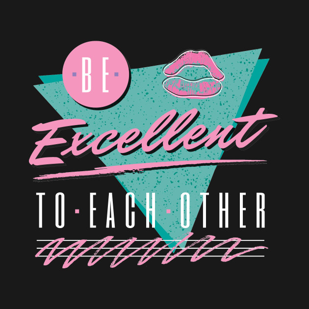 be excellent to each other 80s theme shirt 80s theme crewneck