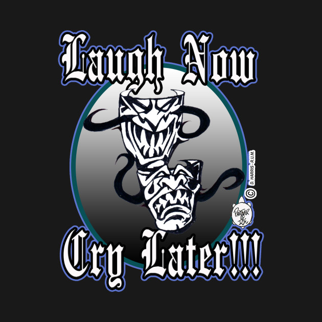 Laugh Now Cry Later Evil Masks Laugh Now Cry Later T Shirt