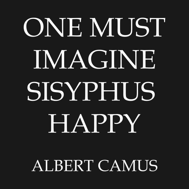 One must imagine Sisyphus happy