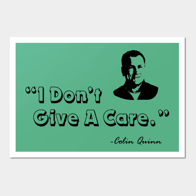I Don't Give a Care - Colin Quinn