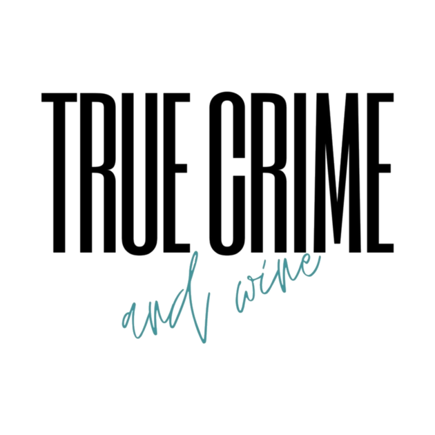 True Crime and Wine (teal)