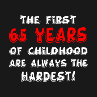 The First 65 Years Of Childhood Are Always Hardest T Shirt