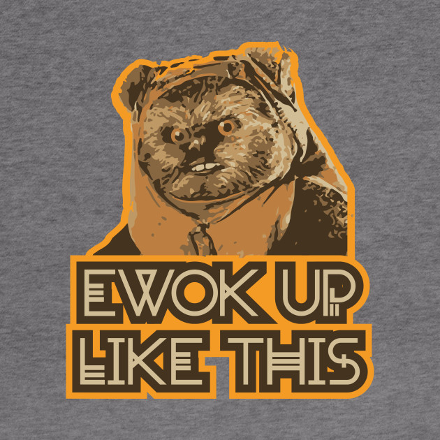 EWOK up like this