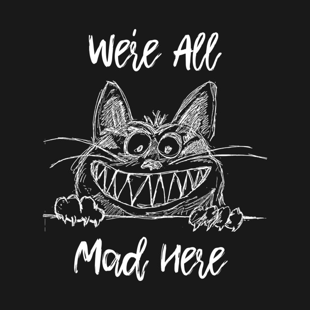 Alice In Wonderland Quote | We Re All Mad Here Cheshire Cat Alice In Wonderland Quote